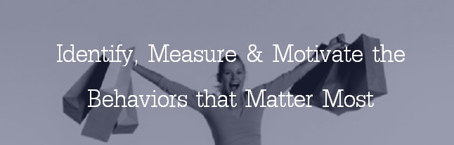 Identify, Measure & Motivate the Behaviors that Matter Most